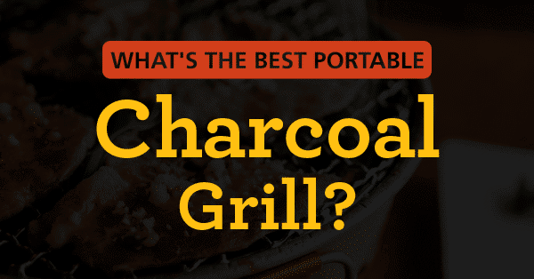 What's The Best Portable Charcoal Grill