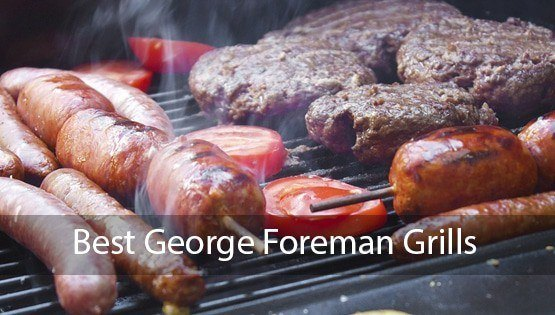 Best George Foreman Grills For 2021 – Best Grills For A Healthy Life